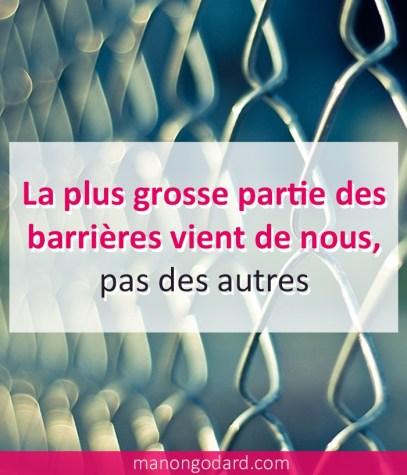 La plus grosse partie des barrières vient de nous, pas des autres