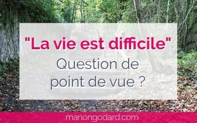 «La vie est difficile», question de point de vue ?