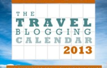 The 2013 Travel Blogging Calendar -- Got Yours Yet?