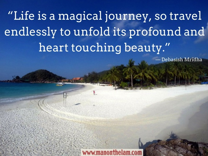 Best inspirational travel quotes Life is a magical journey so travel endlessly to unfold its profound and heart touching beauty Debasish Mridha 1