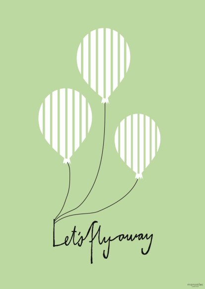Poster - Balloon let's flyaway Green. We have made 5 posters and all are available in both A3 and A5 sizes. A3 Euro 8 - A5 Euro 14
