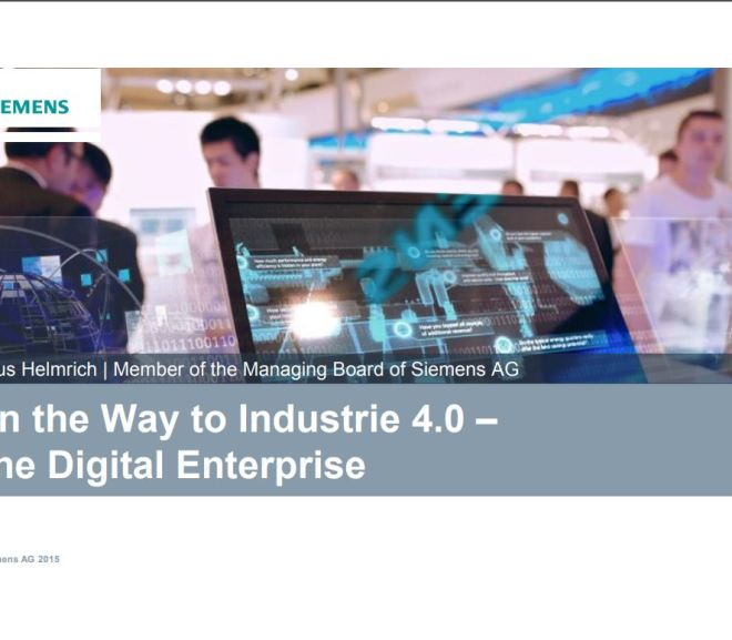On the Way to Industrie 4.0 – The Digital Enterprise (Siemens Presentation )