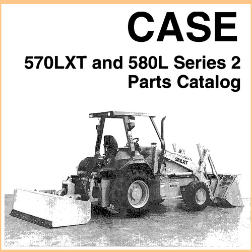 Case 570LXT & 580L Series 2 Tractor Illustrated Parts