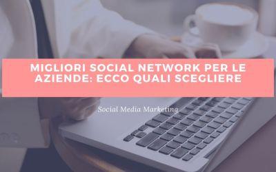 Migliori social network per le aziende: ecco quali scegliere
