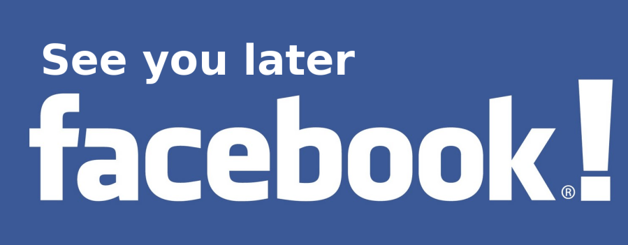 See ya later, Facebook!