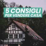 5 consigli per vendere casa prima e meglio.