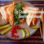 Recette : Le croque-monsieur gastronomique