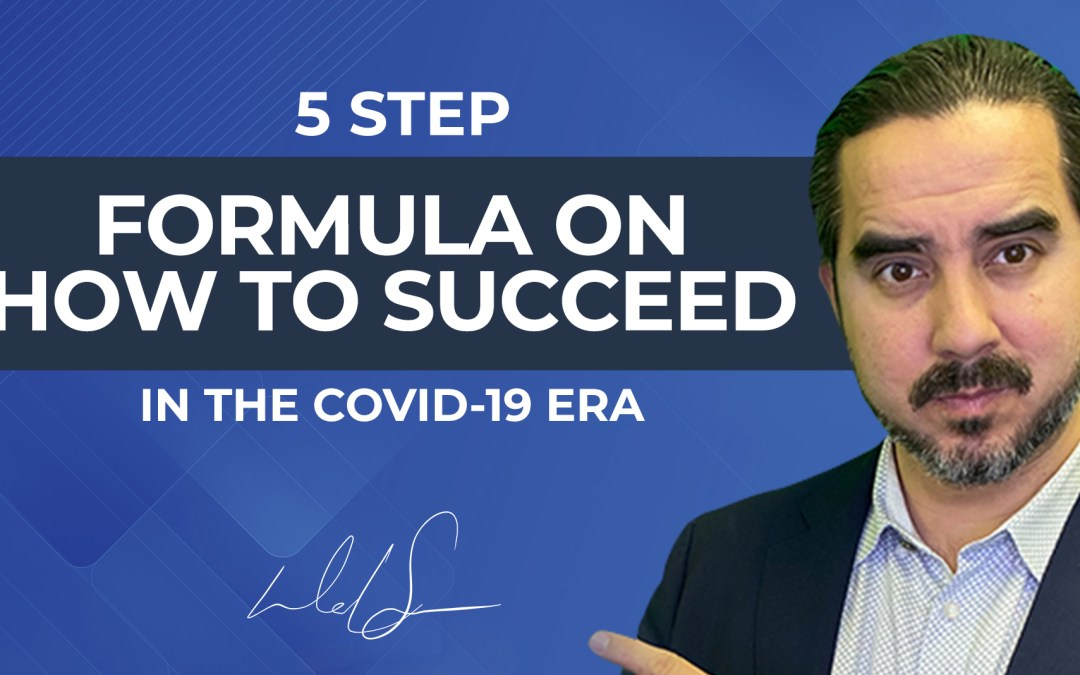 5-Step formula on How to Succeed in the COVID-19 Era.