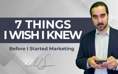 7 Things I Wish I Knew Before I Started Marketing