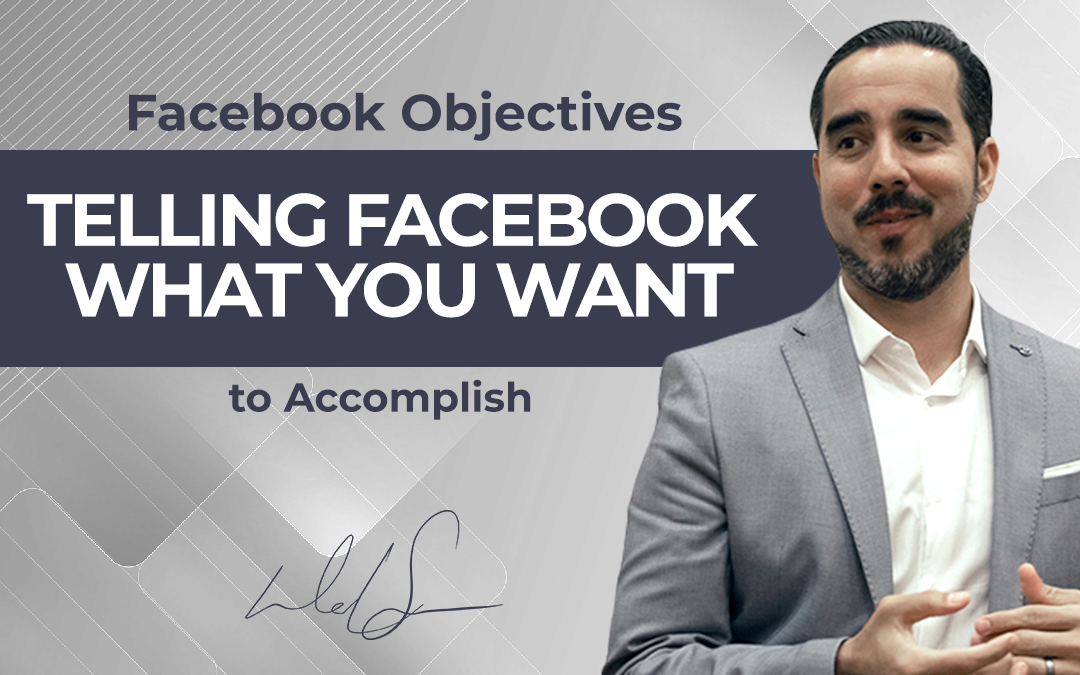 Facebook Objectives: Telling Facebook What You Want to Accomplish