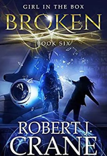 Broken (The Girl in the Box Book 6) by Robert J. Crane