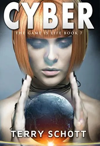 Cyber (The Game is Life Book 7) by Terry Schott
