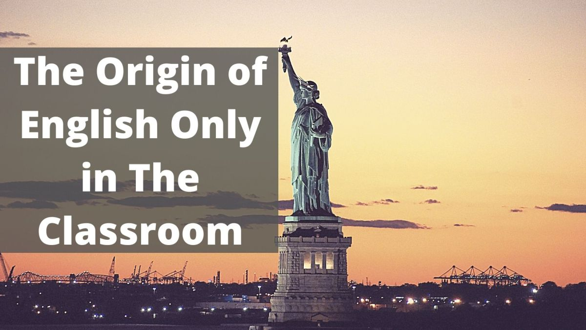 The Pros and Cons of English Only in the Classroom The origin of English Only in the classroom