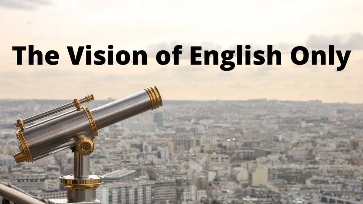 The Pros and Cons of English Only in the Classroom the vision of English Only