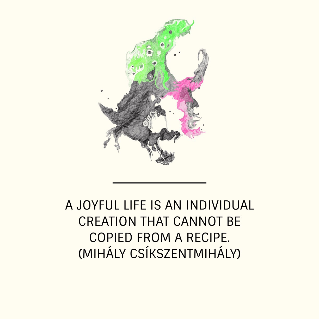 A joyful Life is an individual Creation that cannot be