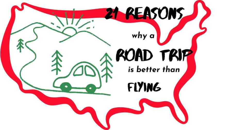 21 REASONS ROAD TRIP IS BETTER THAN FLYING