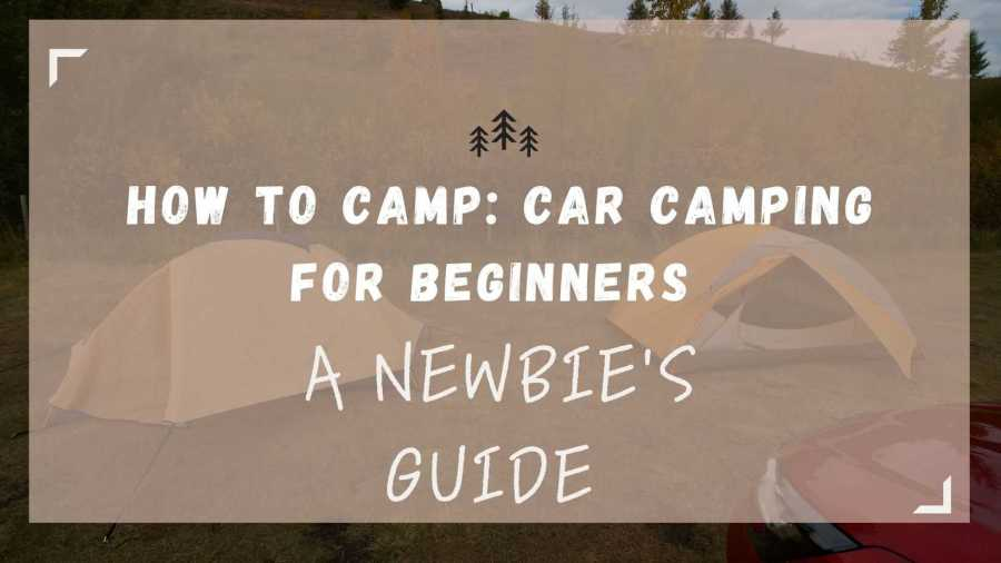 How to Car Camp two tents and a car camping for beginners