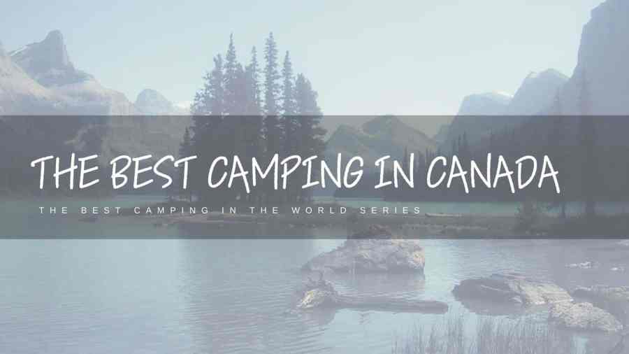 Rocky Mountain lakes covered in evergreen trees make Canada a great camping destination