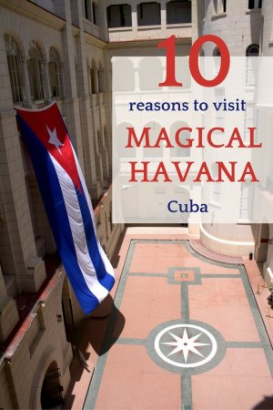 10 Reasons to Visit Magical Havana, Cuba