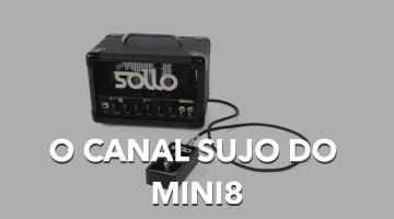 [ Análise ] – O canal sujo do Mini8 – A versatilidade!