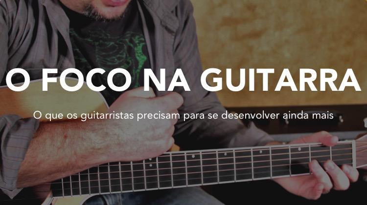 Foco na guitarra - O que o guitarrista precisa para melhorar