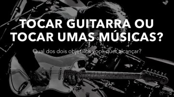 Tocar Guitarra ou tocar umas músicas?