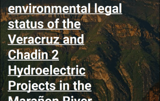 Analysis of the environmental legal status of the Veracruz and Chadin II hydroelectric projects in the Maranon River