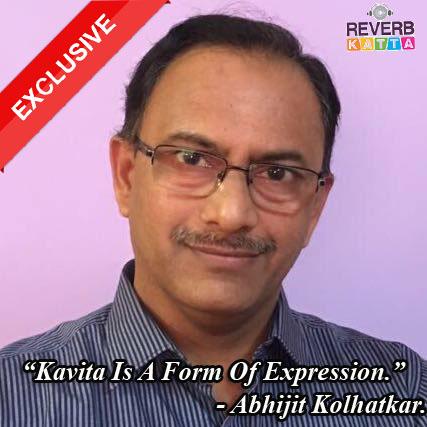 Kavita Is A Platform For Expression   Abhijit Kolhatkar Exclusive Interview