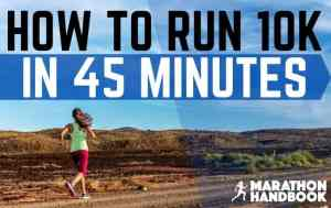 How To Run a 10k in 45 minutes
