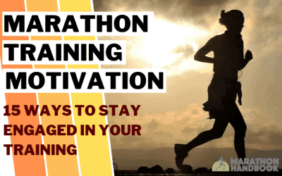 Marathon Training Motivation – 15 Ways To Stay Engaged in your Training
