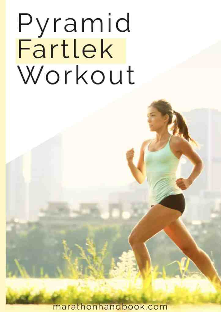 Improve your speed and endurance with the fartlek workout! This fun type of interval training workout will help you break out of running boredom and improve your race times. We included a pyramid fartlek workout for as well! | marathonhandbook.com #running #racing #fartlek #intervaltraining