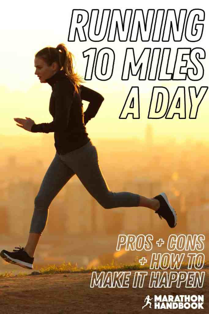 Running 10 Miles a Day: Pros, Cons, and How to Make it Happen 4