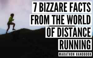7 BIZZARE AND INTERESTING FACTS ABOUT LONG DISTANCE RUNNING (1)