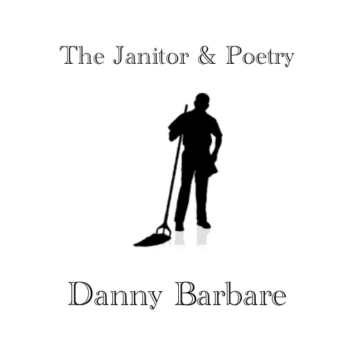 The Janitor & Poetry by Danny Barbare