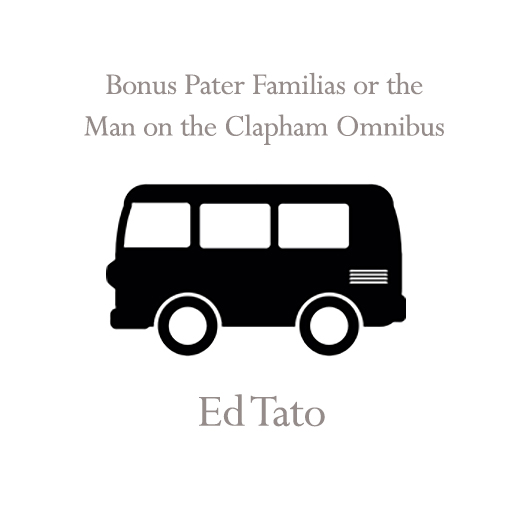 Bonus Pater Familias or the Man on the Clapham Omnibus – Ed Tato