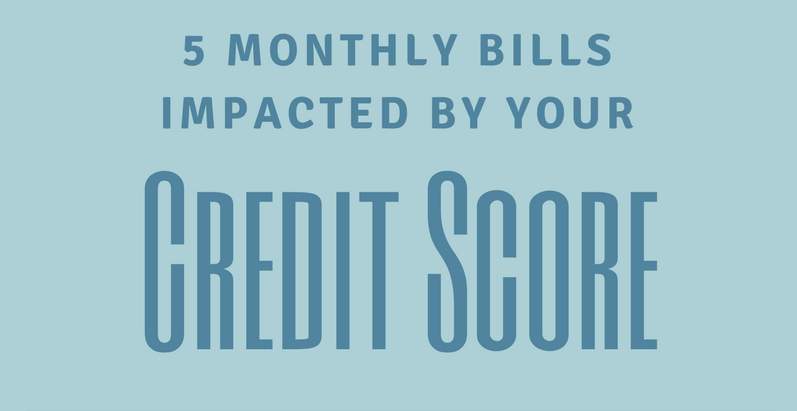 5 Monthly Bills Impacted by your Credit Score