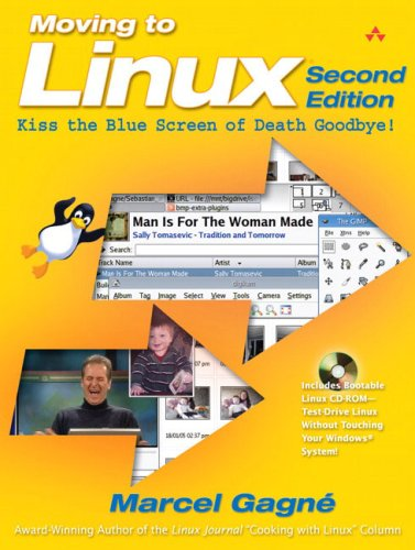 Moving to Linux: Kiss the Blue Screen of Death Goodbye! (2nd Edition)