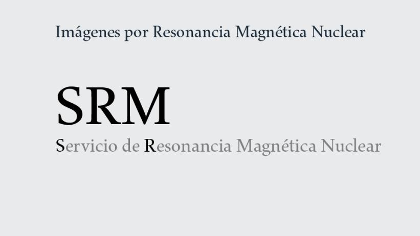 Servicio de Imágenes por Resonancia Magnética Nuclear: SRM.