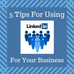 5 Tips To Using LinkedIn For Your Business