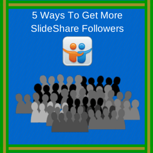 5 Ways To Get More SlideShare Followers