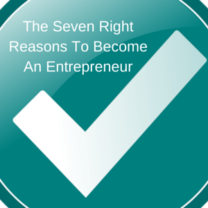 The Right Reasons For You To Become An Entrepreneur
