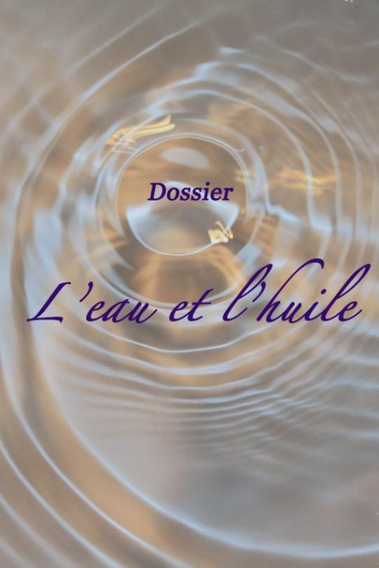 Dossier : l'eau et l'huile