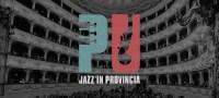 Jazz 'in provincia, la rassegna di musica di qualità nei teatri storici del territorio