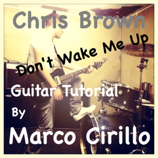 Chris Brown Don't Wake Me Up - Guitar Lesson with Chords and Tab - Free Guitar Lesson Online with Marco Cirillo Guitar Teacher in London. Learn The Songs You Love ...