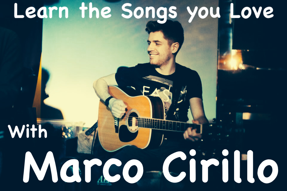 Free Online Guitar Lesson - Learn The Songs you Love with Marco Cirillo - Guitar Lesson in London - Learn Guitar in London with Marco Cirillo
