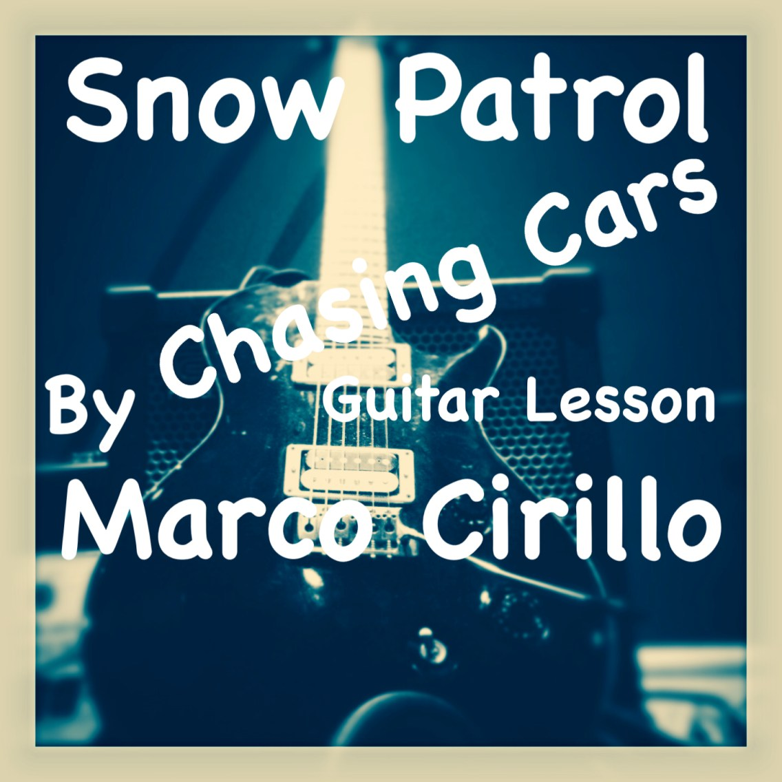 Snow Patrol Chasing Cars Guitar Lesson Chords and Tab - Free Online Guitar Lesson by Marco Cirillo. Learn the Songs you Love !!!