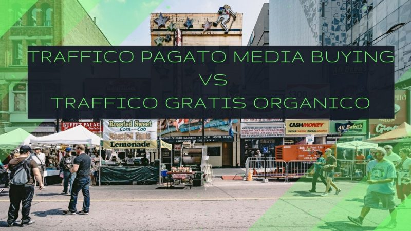 traffico pagato media buying vs traffico gratis organico