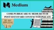 Come Pubblicare Su Medium I Tuoi Post Ed Evitare Contenuti Duplicati | #1 Guida