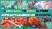 3 Mistakes to Avoid in Your Affiliate Marketing Business