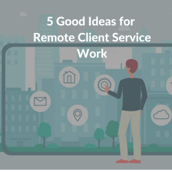 5 Good Ideas for Remote Client Service Work